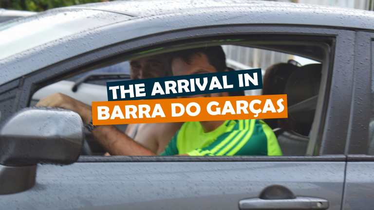 Read more about the article THE ARRIVAL IN BARRA DO GARÇAS